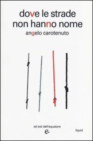Dove le strade non hanno nome - Angelo Carotenuto |