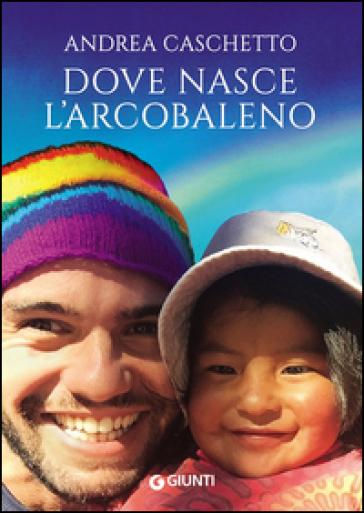 Dove nasce l'arcobaleno - Andrea Caschetto pdf epub