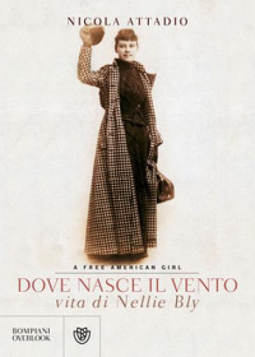 Dove nasce il vento. Vita di Nellie Bly - Nicola Attadio | Thecosgala.com
