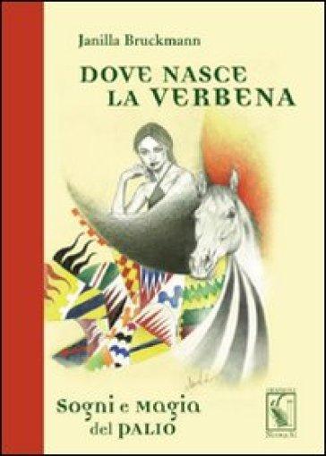 Dove nasce la verbena. Sogni e magia del Palio - Janilla Bruckmann | Kritjur.org