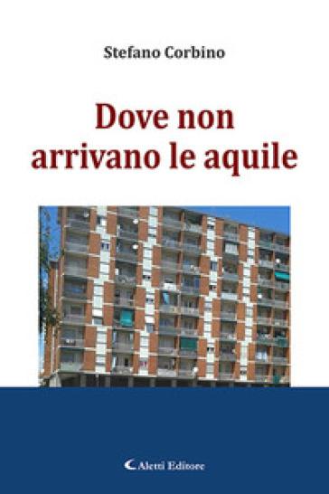 Dove non arrivano le aquile - Stefano Corbino |
