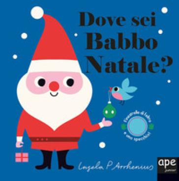 Dove sei Babbo Natale? Ediz. a colori - Ingela P. Arrhenius |