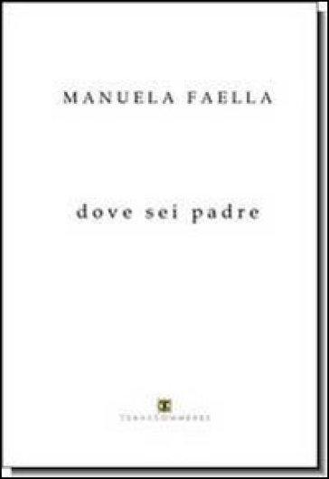 Dove sei padre - Manuela Faella |