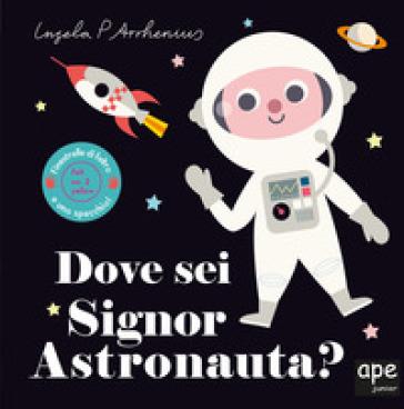 Dove sei signor astronauta? Ediz. a colori - Ingela P. Arrhenius |