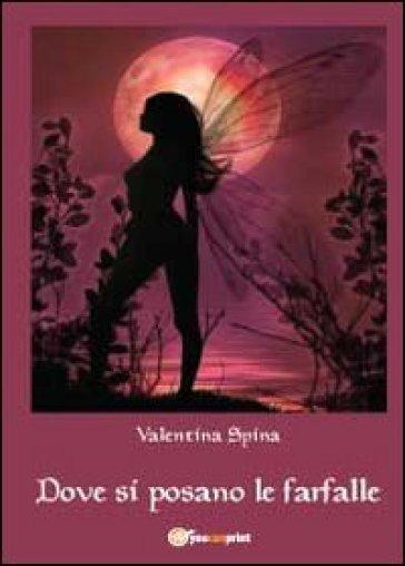 Dove si posano le farfalle - Valentina Spina | Kritjur.org
