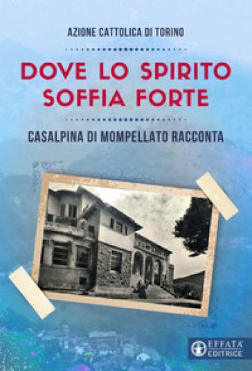 Dove lo spirito soffia forte. Casalpina di Mompellato racconta - Azione Cattolica della diocesi di Torino |