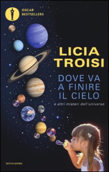 Dove va a finire il cielo e altri misteri dell'universo - Licia Troisi | Ericsfund.org