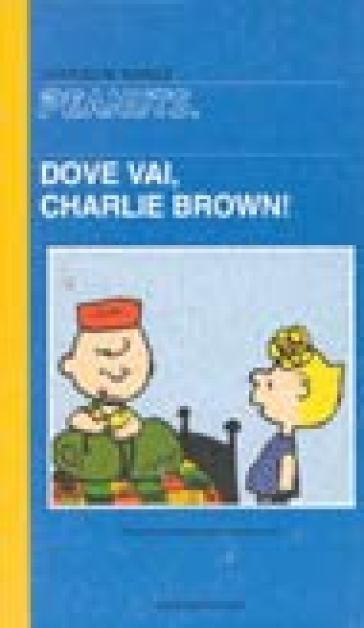 Dove vai, Charlie Brown - Charles Monroe Schulz |