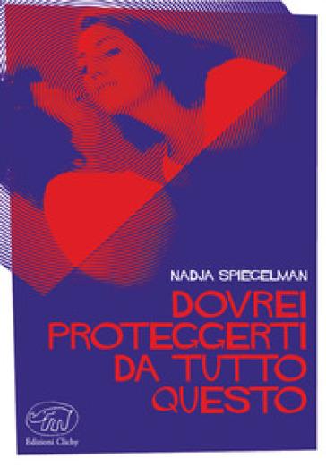 Dovrei proteggerti da tutto questo - Nadja Spiegelman |