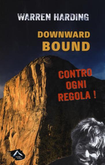 Downward bound. Contro ogni regola - Harding Warren |
