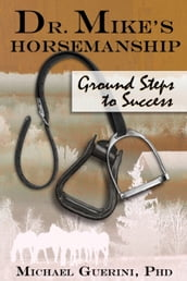 Dr. Mike s Horsemanship Ground Steps to Success