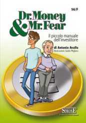 Dr. Money & Mr. Fear. Il piccolo manuale dell investitore