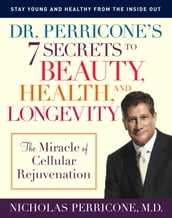 Dr. Perricone s 7 Secrets to Beauty, Health, and Longevity