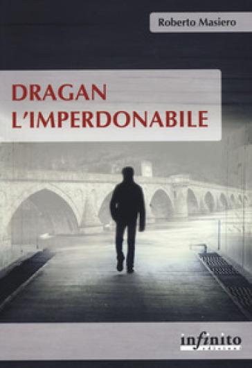 Dragan l'imperdonabile - Roberto Masiero | Kritjur.org