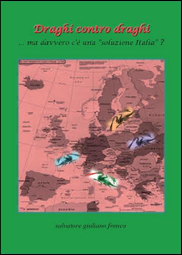 Draghi contro draghi - Salvatore G. Franco |