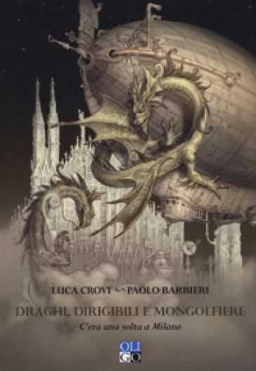 Draghi, dirigibili e mongolfiere. C'era una volta a Milano - Luca Crovi |
