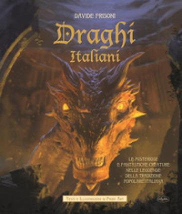 Draghi italiani. Le misteriose e fantastiche creature nelle leggende della tradizione popolare italiana - Davide Frisoni |