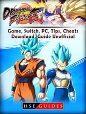 Dragon Ball Fighter Z Game, Switch, PC, Tips, Cheats, Download, Guide Unofficial