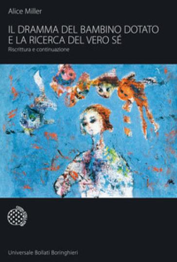 Dramma del bambino dotato e la ricerca del vero sé. Riscrittura e continuazione (Il) - Miller pdf epub