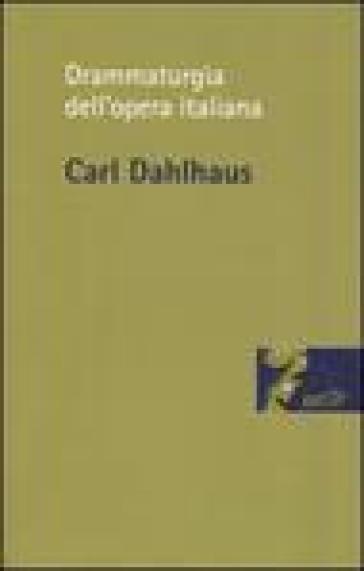 Drammaturgia dell'opera italiana - Carl Dahlhaus | Rochesterscifianimecon.com