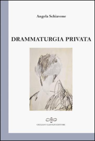 Drammaturgia privata - Angela Schiavone | Kritjur.org