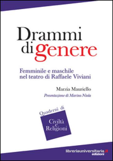 Drammi di genere. Femminile e maschile nel teatro di Raffaele Viviani - Marzia Mauriello |