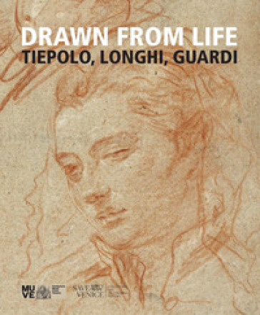 Drawn from life. Tiepolo, Longhi, Guardi - Gabriella Belli |
