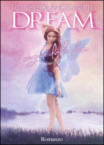 Dream. Il sogno delle fate - Francesca Angelinelli |