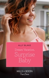 Dream Vacation, Surprise Baby (Mills & Boon True Love) (A Fairytale Summer!, Book 3)