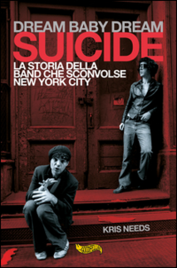 Dream baby dream. «Suicide». La storia della band che sconvolse New York City - Kris Needs |