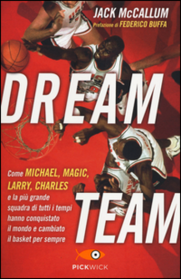 Dream team. Come Michael, Magic, Larry, Charles e la più grande squadra di tutti i tempi hanno conquistato il mondo e cambiato il basket per sempre