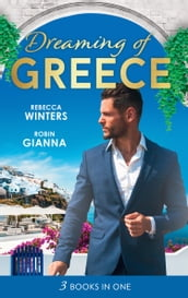 Dreaming Of... Greece: The Millionaire s True Worth / A Wedding for the Greek Tycoon / Her Greek Doctor s Proposal