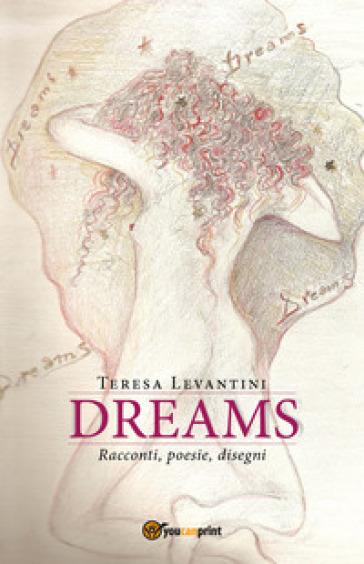 Dreams. Ediz. italiana - Teresa Levantini |