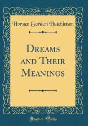 Dreams and Their Meanings (Classic Reprint)