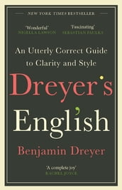 Dreyer s English: An Utterly Correct Guide to Clarity and Style