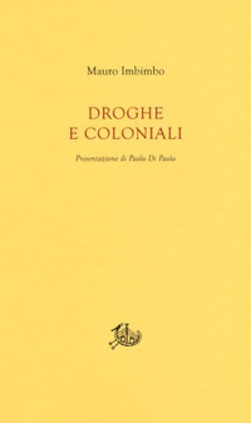 Droghe e coloniali - Mauro Imbimbo |