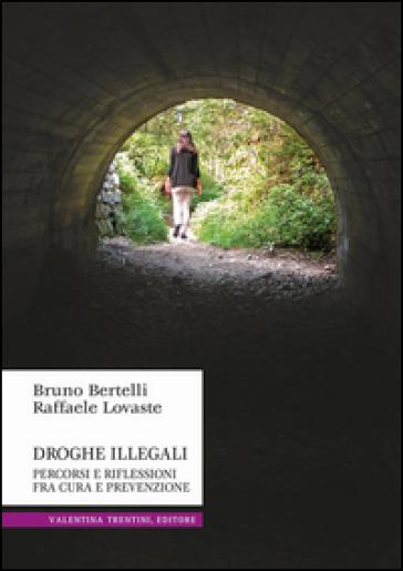 Droghe illegali. Percorsi e riflessioni fra cura e prevenzione - Bruno Bertelli  
