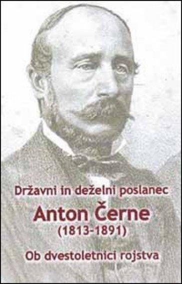 Drzavni in dezelni poslanec Anton Cerne (1813-1891). Ob dvestoletnici rojstva - B. Maruai |