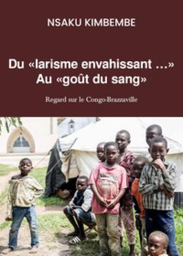 Du «larisme envahissant»... Au «gout du sang». Regard sur le Congo-Brazzaville - Nsaku Kimbembe | Thecosgala.com