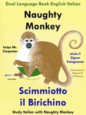 Dual Language Book English Italian: Naughty Monkey Helps Mr. Carpenter - Scimmiotto il Birichino aiuta il Signor Falegname (Learn Italian Collection)