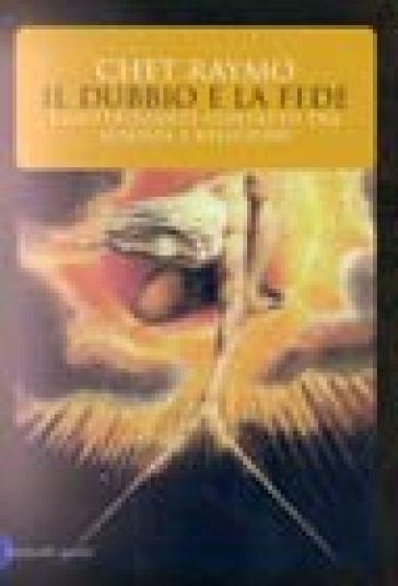 Dubbio e la fede (Il) - Chet Raymo |