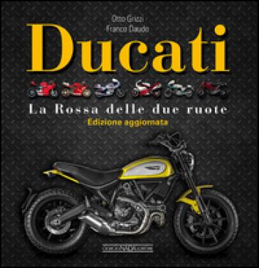 Ducati. La «Rossa» delle due ruote - Otto Grizzi  