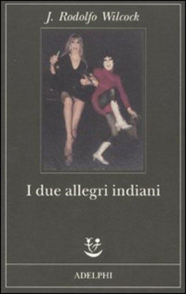 Due allegri indiani (I) - J. Rodolfo Wilcock | Kritjur.org