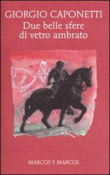 Due belle sfere di vetro ambrato - Giorgio Caponetti | Kritjur.org