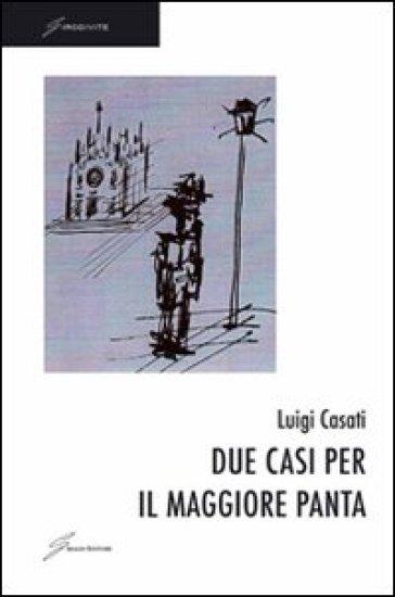 Due casi per il maggiore Panta - Luigi Casati |