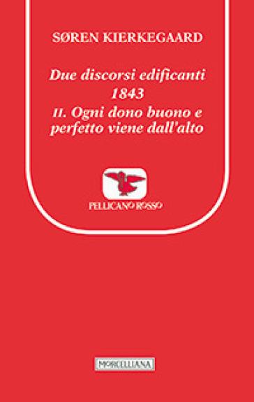 Due discorsi edificanti 1843. 2: Ogni dono buono e perfetto viene dall'alto - Søren Kierkegaard  