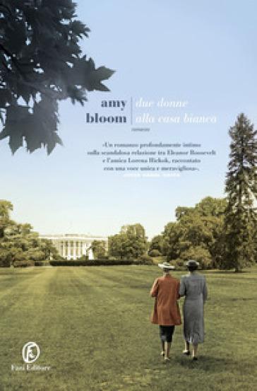 Due donne alla Casa Bianca - Amy Bloom | Rochesterscifianimecon.com