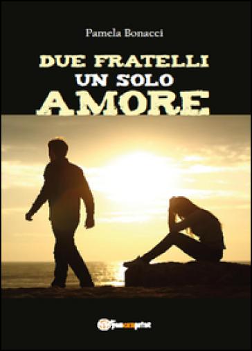 Due fratelli un solo amore - Pamela Bonacci |