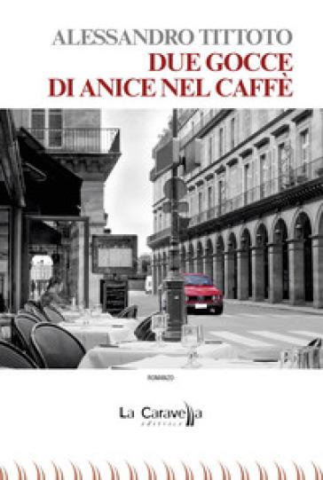 Due gocce di anice nel caffè - Alessandro Tittoto   Kritjur.org