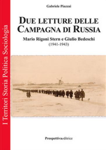 Due letture della campagna di Russia. Mario Rigoni Stern e Giulio Bedeschi (1941-1943). Ediz. integrale - Gabriele Piazzai | Rochesterscifianimecon.com